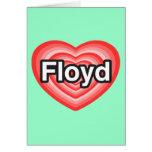 I love Floyd. I love you Floyd. Heart Greeting Card