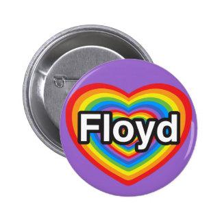 I love Floyd. I love you Floyd. Heart Pinback Button