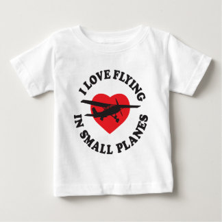I Love Flying In Small Planes Baby T-Shirt