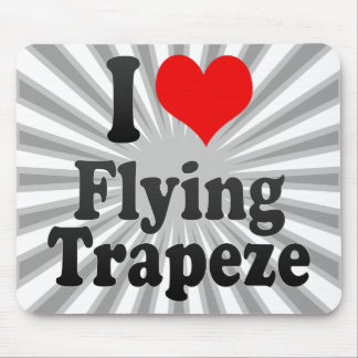 I love Flying Trapeze Mouse Pad