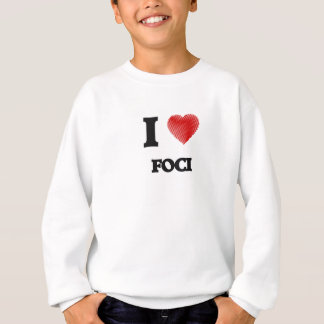 I love Foci Sweatshirt