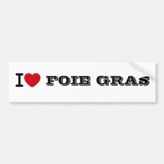 I LOVE FOIE GRAS BUMPER STICKER