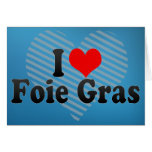I Love Foie Gras Greeting Cards