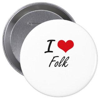 I Love FOLK 4 Inch Round Button