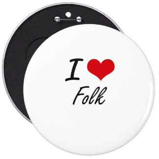 I Love FOLK 6 Inch Round Button