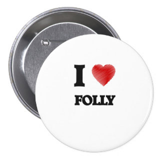 I love Folly Pinback Button