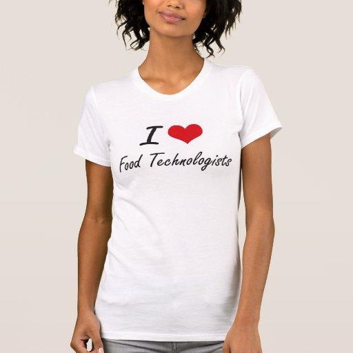 I love Food Technologists T-shirt T-Shirt, Hoodie, Sweatshirt