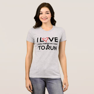 I Love Food , Therefore I Have To Run T-Shirt