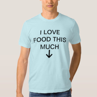 I Love Food This Much Tee Shirt