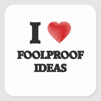 I love Foolproof Ideas Square Sticker