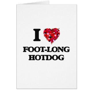 I love Foot-Long Hotdog Greeting Card