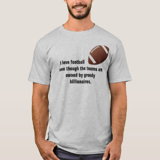 I Love Football even though (gray) T-Shirt