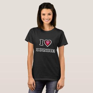 I love Footnotes T-Shirt