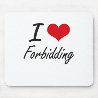 I love Forbidding Mouse Pad