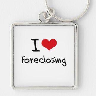I Love Foreclosing Key Chains
