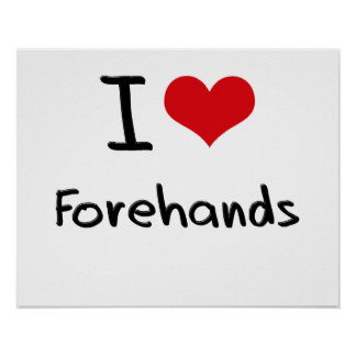 I Love Forehands Posters