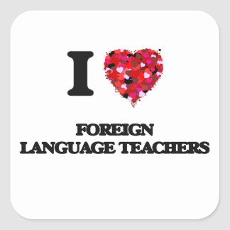 I love Foreign Language Teachers Square Sticker