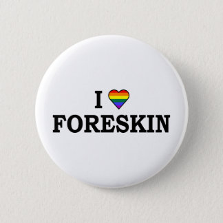 I Love Foreskin Button