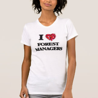 I love Forest Managers Tshirt