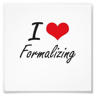 I love Formalizing Photo Print
