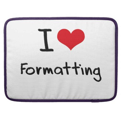I Love Formatting Sleeve For MacBook Pro