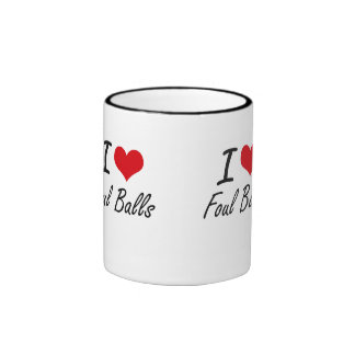 I love Foul Balls Ringer Coffee Mug
