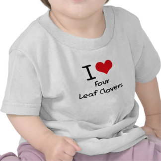 I Love Four Leaf Clovers Tshirts