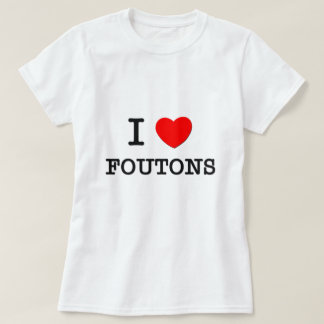 I Love Foutons T-Shirt