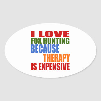 I Love Fox Hunting Because Therapy Is Expensive Oval Sticker