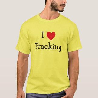 I Love Fracking T-Shirt
