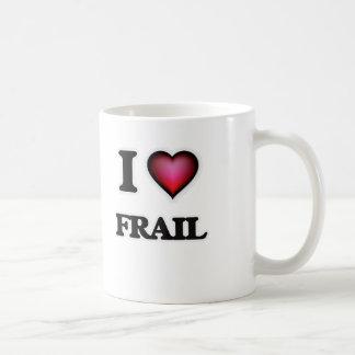 I love Frail Coffee Mug