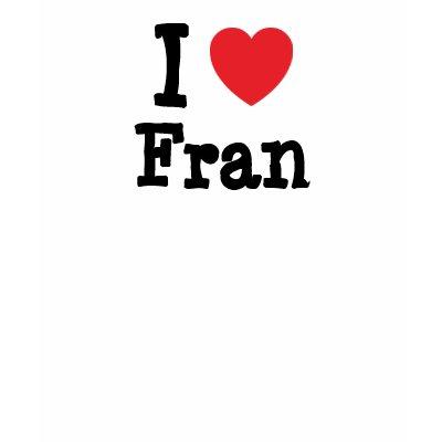 http://rlv.zcache.com/i_love_fran_heart_t_shirt-p235286256007736242c2mc_400.jpg