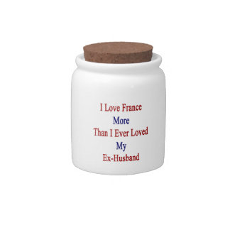 I Love France More Than I Ever Loved My Ex Husband Candy Jars