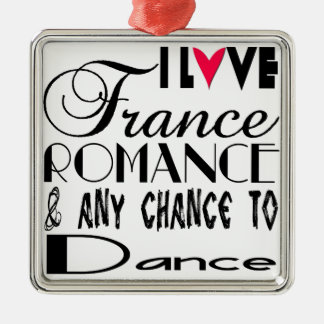 I love France Romance & any chance to dance Metal Ornament