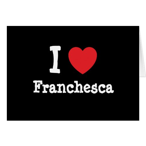 I love Franchesca heart T-Shirt Greeting Card