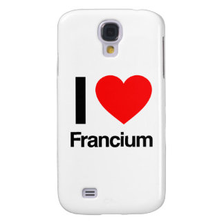 i love francium galaxy s4 cover
