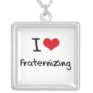 I Love Fraternizing Necklaces