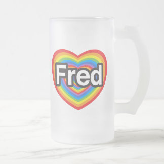I love Fred. I love you Fred. Heart 16 Oz Frosted Glass Beer Mug