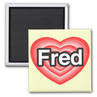 I love Fred. I love you Fred. Heart 2 Inch Square Magnet
