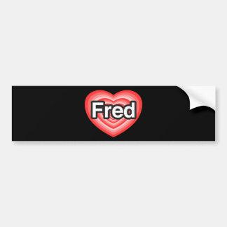 I love Fred. I love you Fred. Heart Car Bumper Sticker