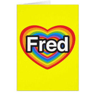 I love Fred. I love you Fred. Heart Card