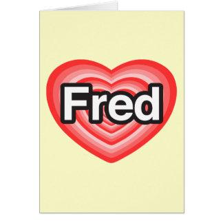 I love Fred. I love you Fred. Heart Card