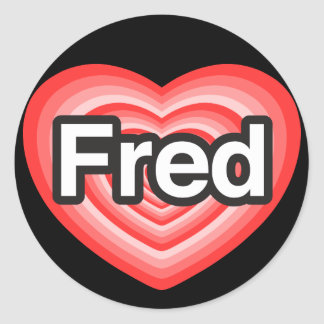 I love Fred. I love you Fred. Heart Classic Round Sticker