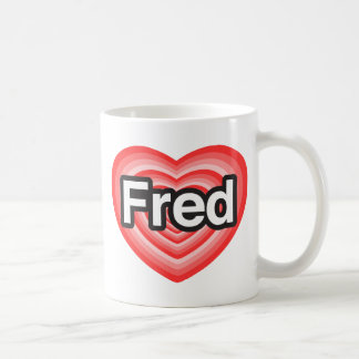 I love Fred. I love you Fred. Heart Classic White Coffee Mug