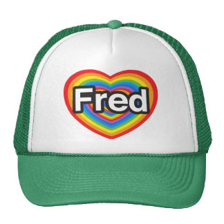 I love Fred. I love you Fred. Heart Trucker Hat