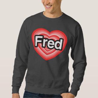 I love Fred. I love you Fred. Heart Pull Over Sweatshirt
