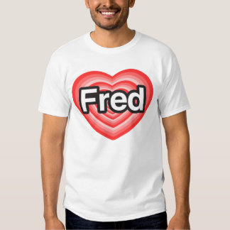 I love Fred. I love you Fred. Heart T Shirt