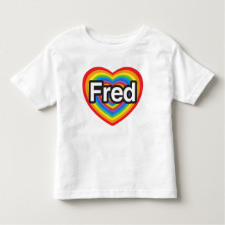 I love Fred. I love you Fred. Heart T-shirts