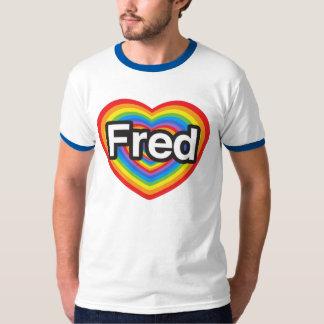 I love Fred. I love you Fred. Heart Tees