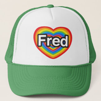 I love Fred. I love you Fred. Heart Trucker Hat